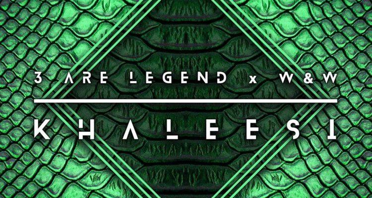 Khaleesi - 3 Are Legend x W&W